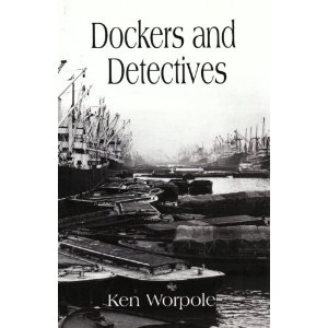 Dockers and Detectives Ken Worpole