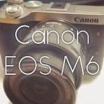 【写真寄稿】撮影用にミラーレスカメラ「CANON EOS M6」を買った!