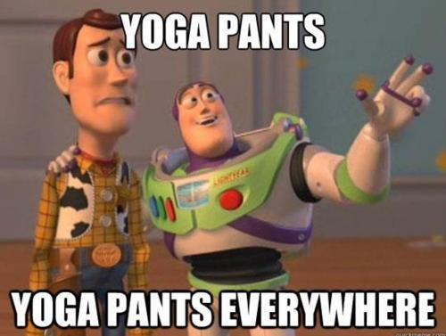 Yoga pants…Yoga pants everywhere. More