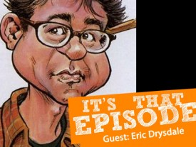 Eric Drysdale on Its That Episode
