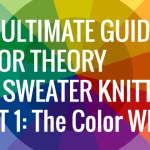 The Color Wheel: The Ultimate Guide to Color Theory For Sweater Knitters Part 1