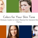 Colors for Your Skin Tone: The Ultimate Guide to Color Theory For Sweater Knitters Part 4