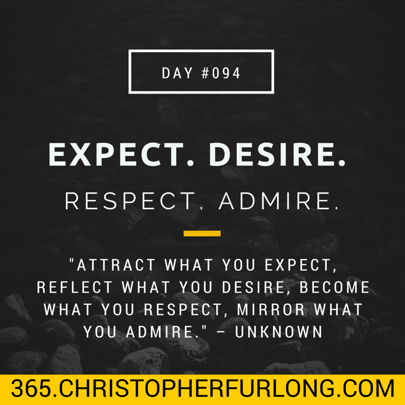 Day #094: The Power of Influence (Expect. Desire. Respect. Admire.)