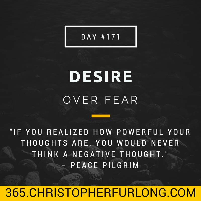 Day #171: Desire Over Fear