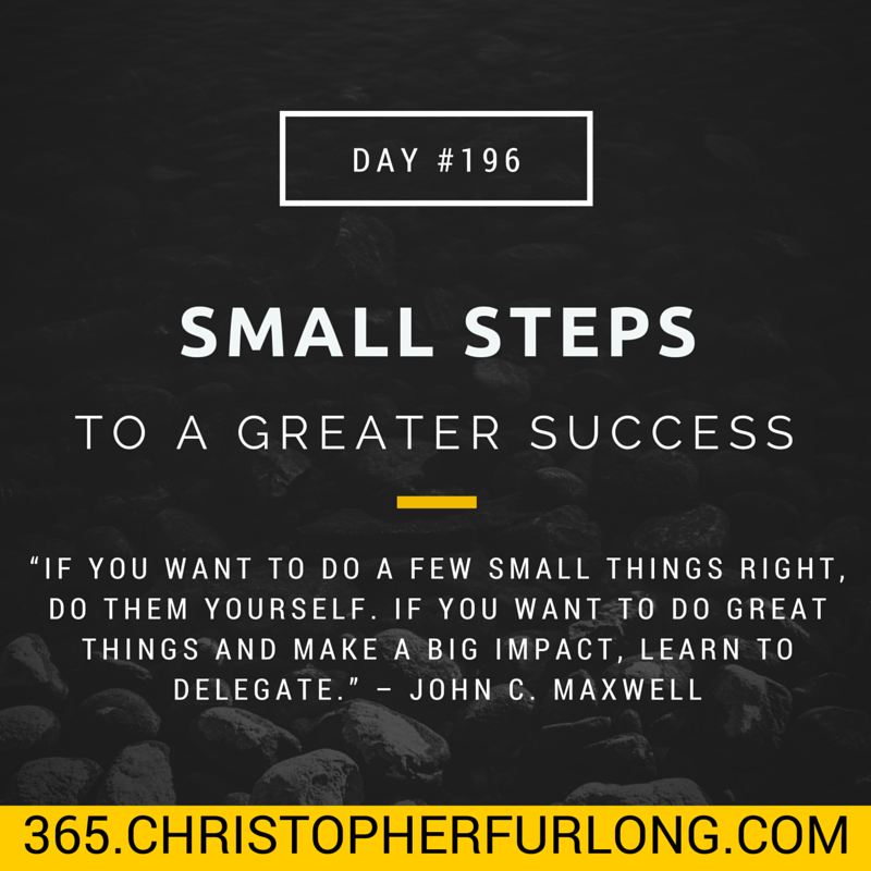 Day #196: 15 Small Steps To Make You A Greater Success