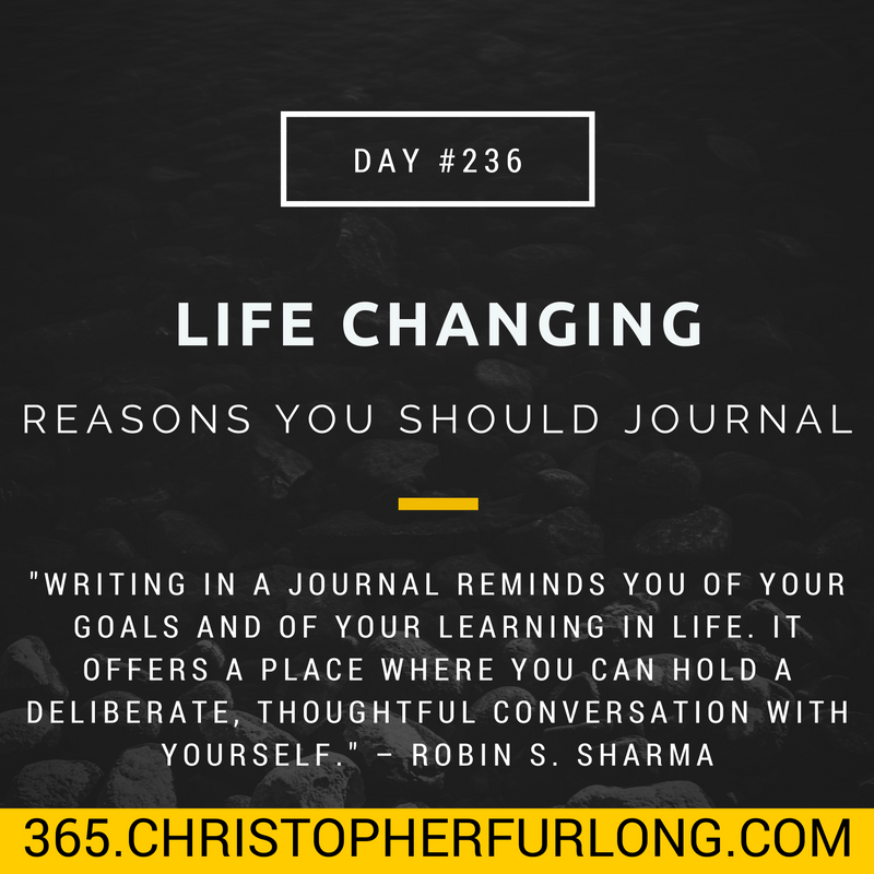 Day #236: 5 Life Changing Reasons Why You Should Journal