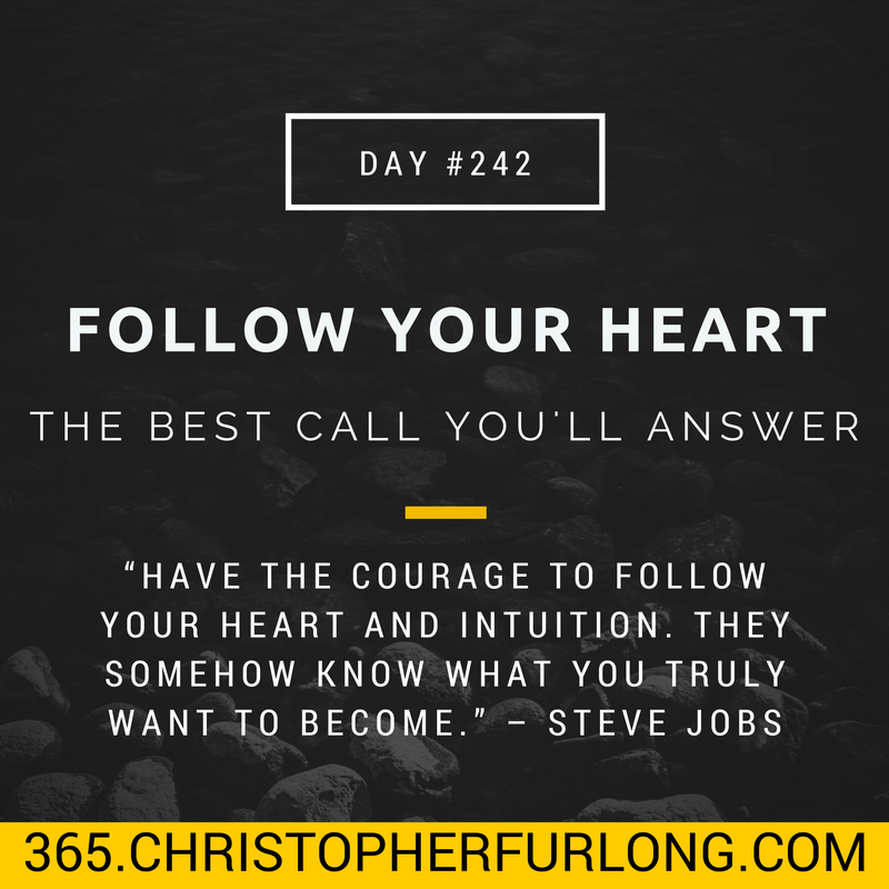 Day #242: Follow Your Heart. It's The Best Call You Will Ever Answer