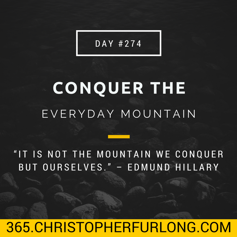 Day #274: Conquer The Everyday Mountain
