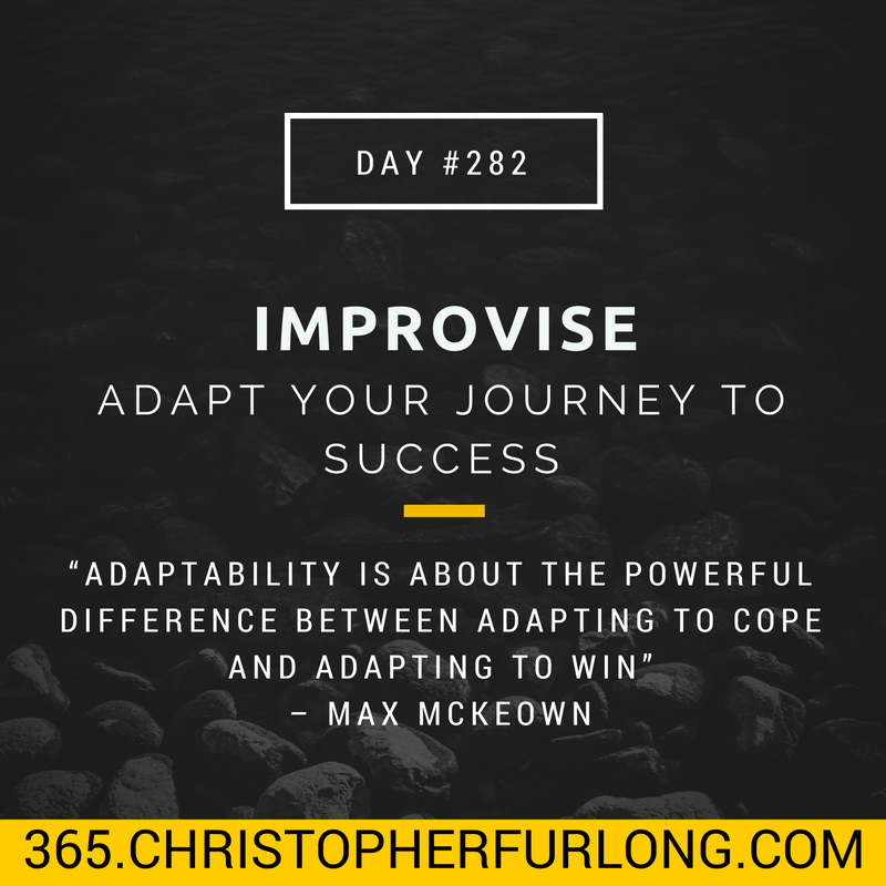 Day #282: Improvise – Adapt Your Journey To Success