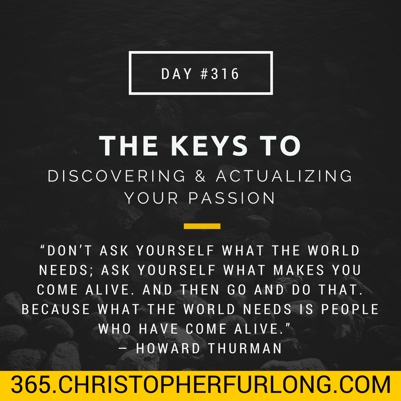 Day #316: The Keys To Discovering & Actualizing Your Passion