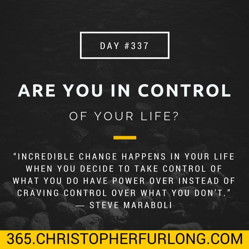 Day #337: Are You In Control Of Your Life?