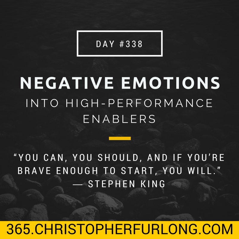 Day #338: Negative Emotions Into High Performance Enablers