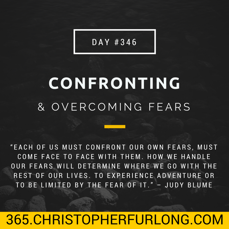 Day #346: Confronting & Overcoming Fears