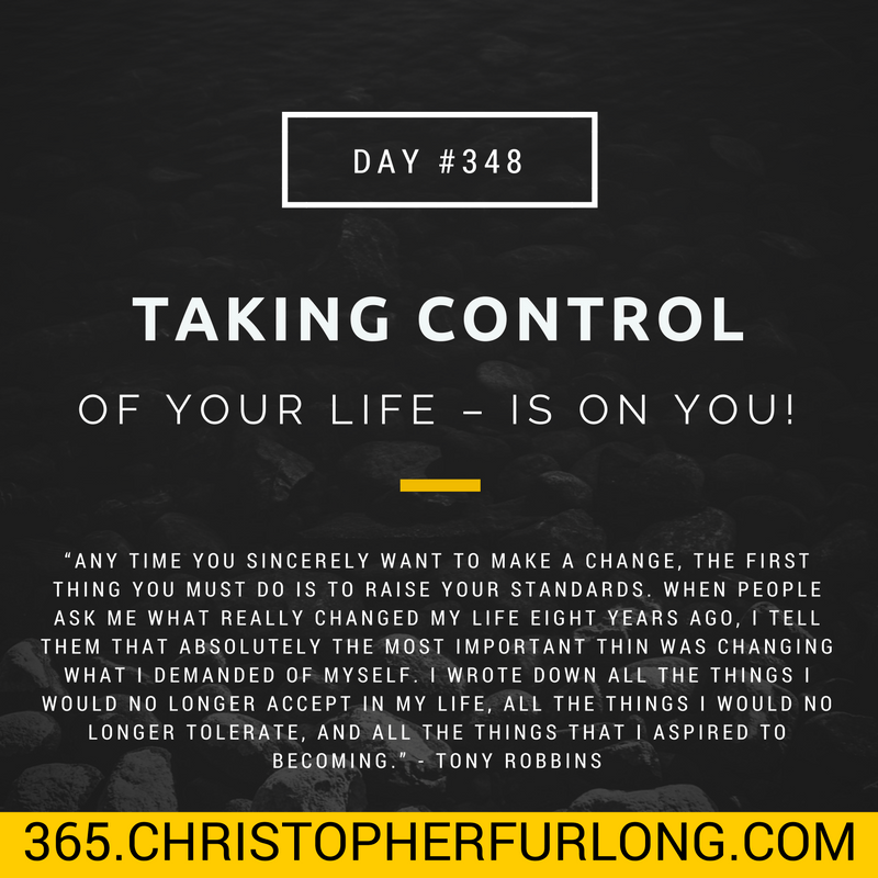 Day #348: Taking Control Of Your Life – Is On You!