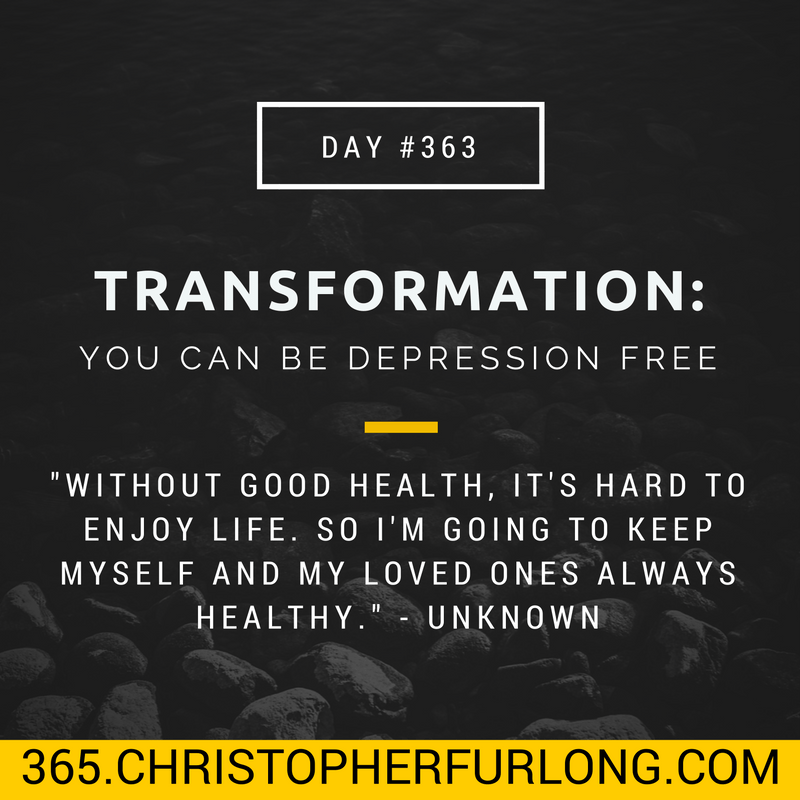 Day #363: Transformation Is Possible & You Can Be Depression Free