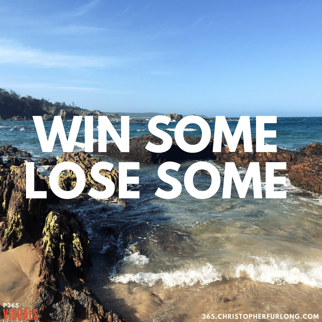 Day #012: Win Some. Lose Some.