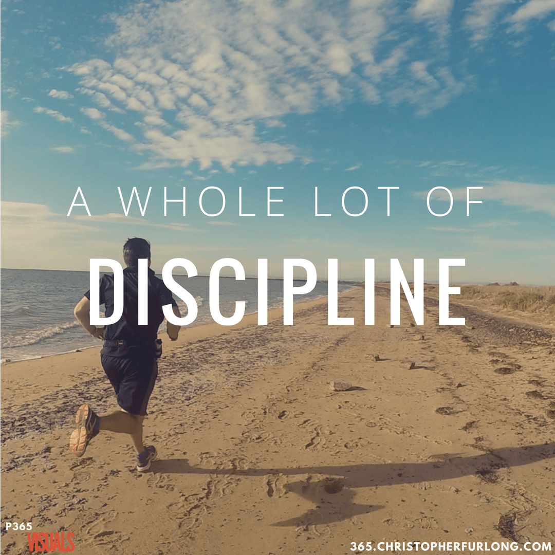 Day #071: A Whole Lot Of Discipline
