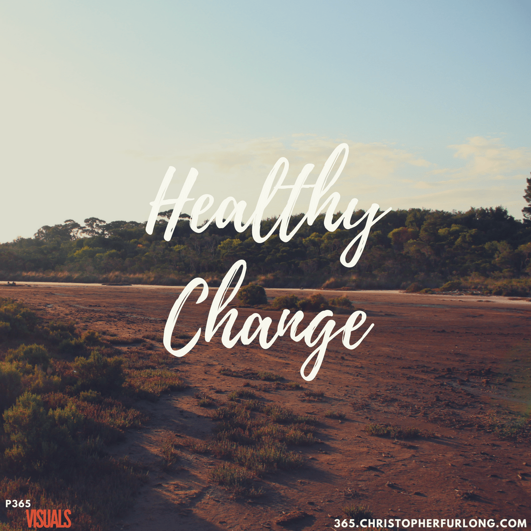 Day #109: Healthy Change