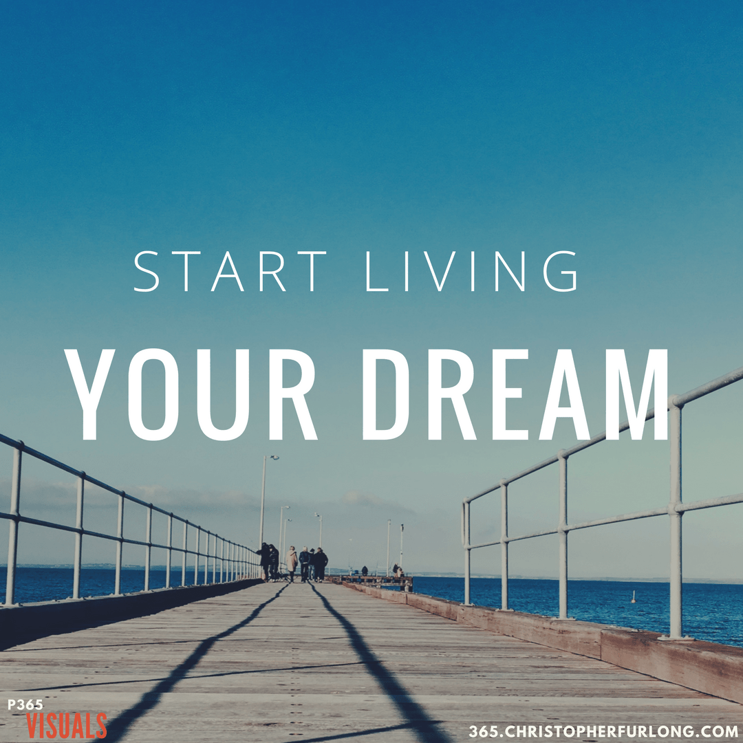 Day #209: Start Living Your Dreams
