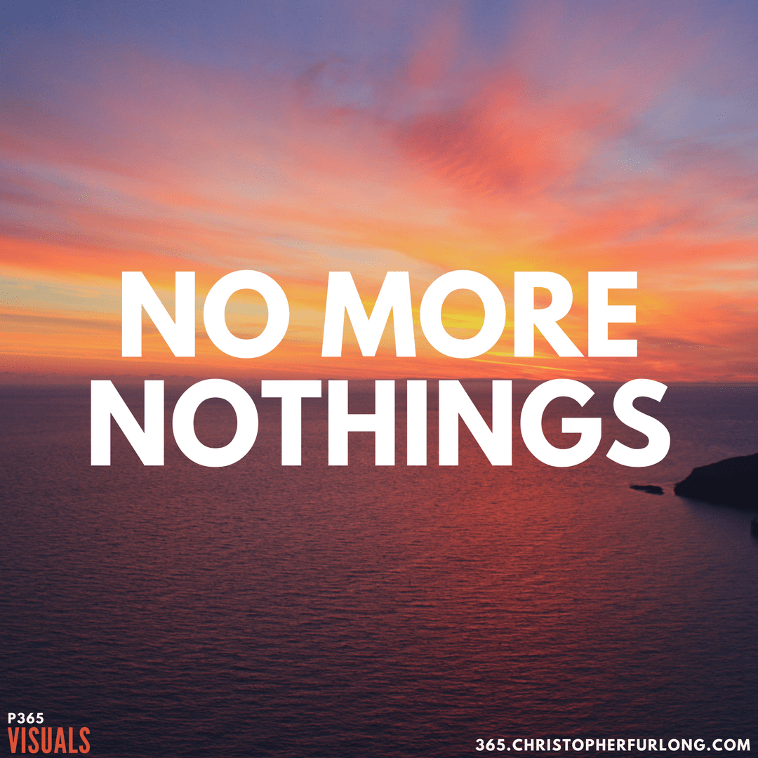 Day #210: No More Meaningless Nothings