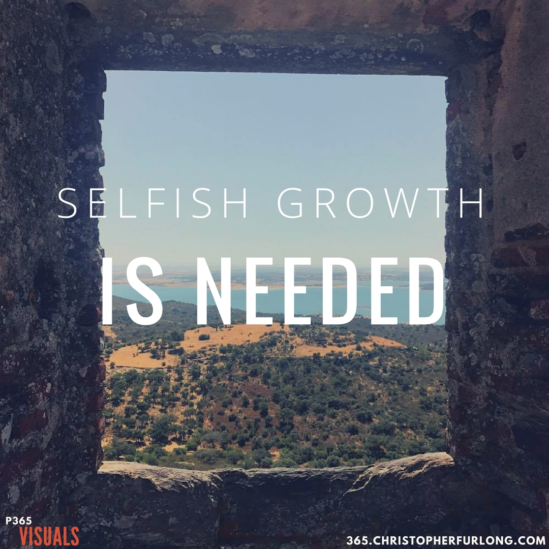 Day #272: Selfish Growth Is Needed