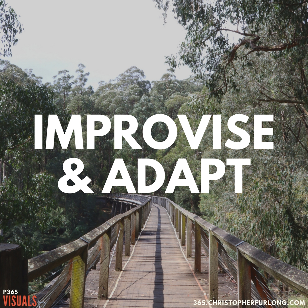 Day #282: Improvise & Adapt