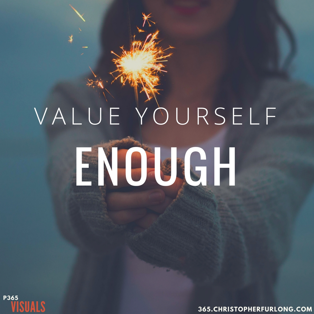 Day #296: Value Yourself Enough