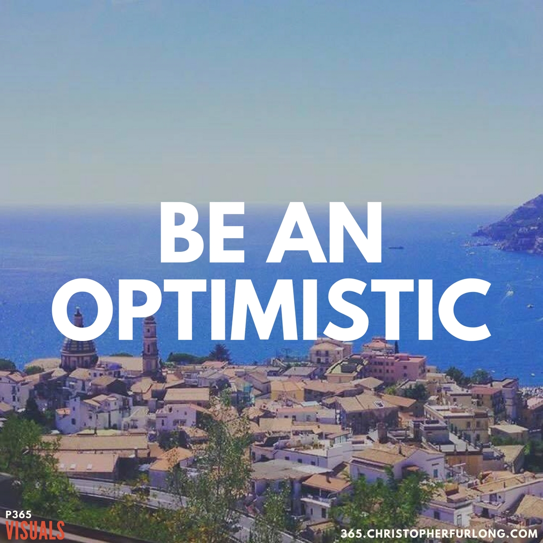 Day #312: Be An Optimistic