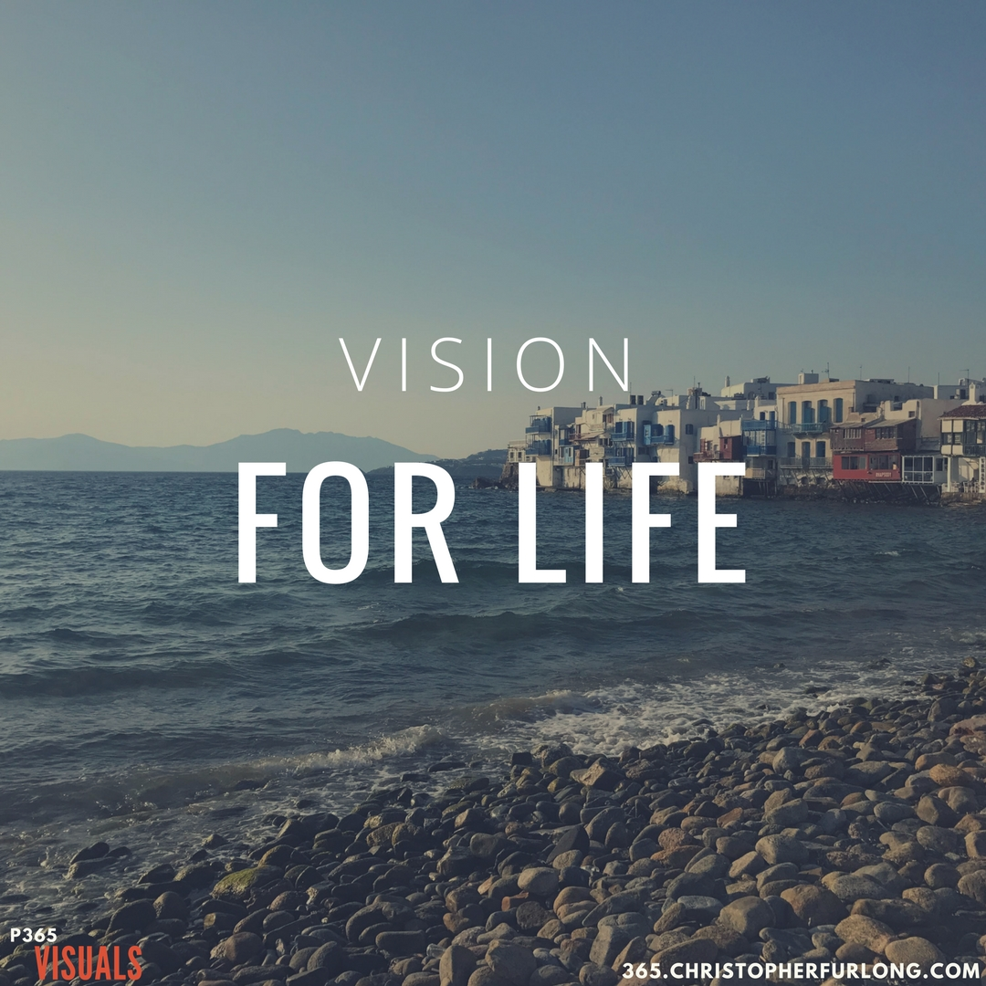Day #317: Having A Vision For Your Life