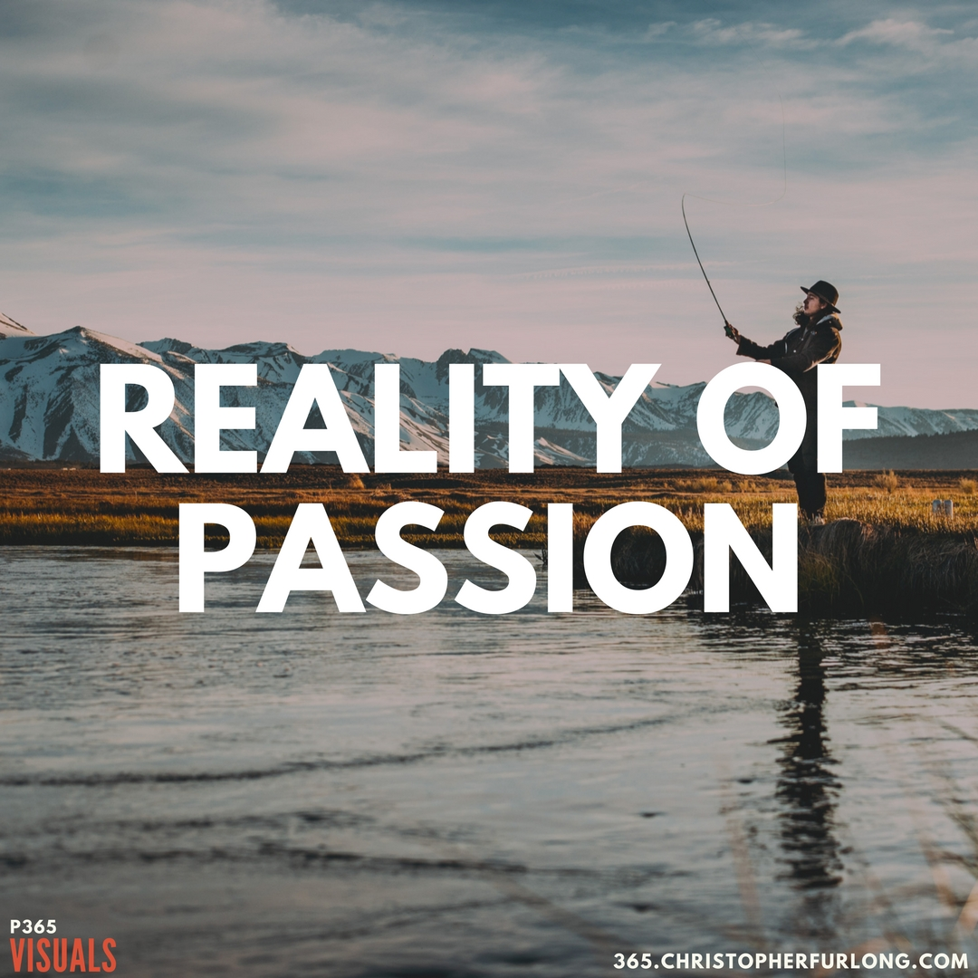 Day #318: The Reality Of Passion