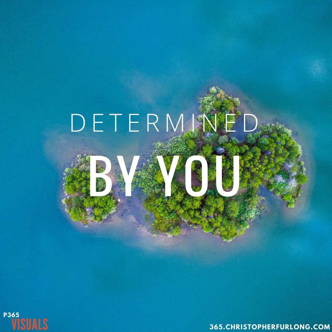 Day #320: Determined By You