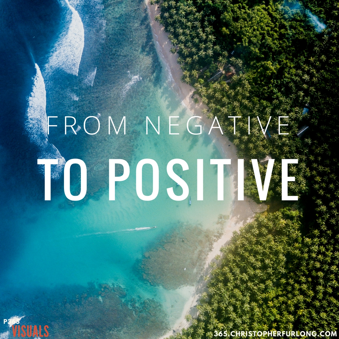 Day #338: From Negative To Positive