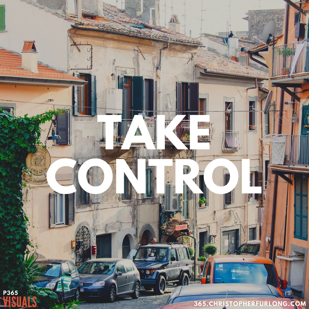 Day #348: You Must Take Control