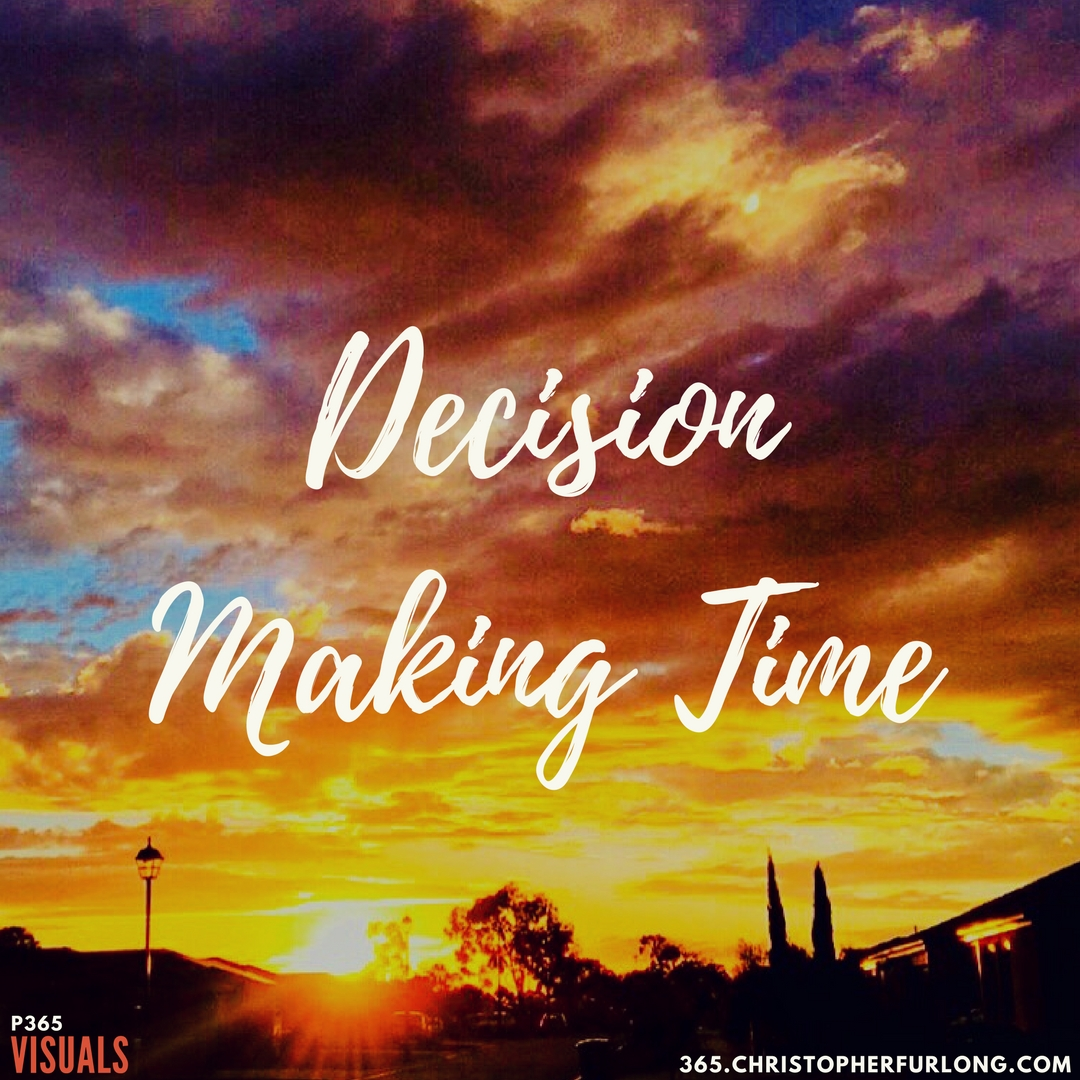 Day #352: Decision Making Time
