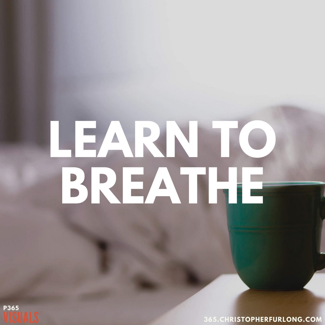 P365 2018: Day #032: Learn To Breathe