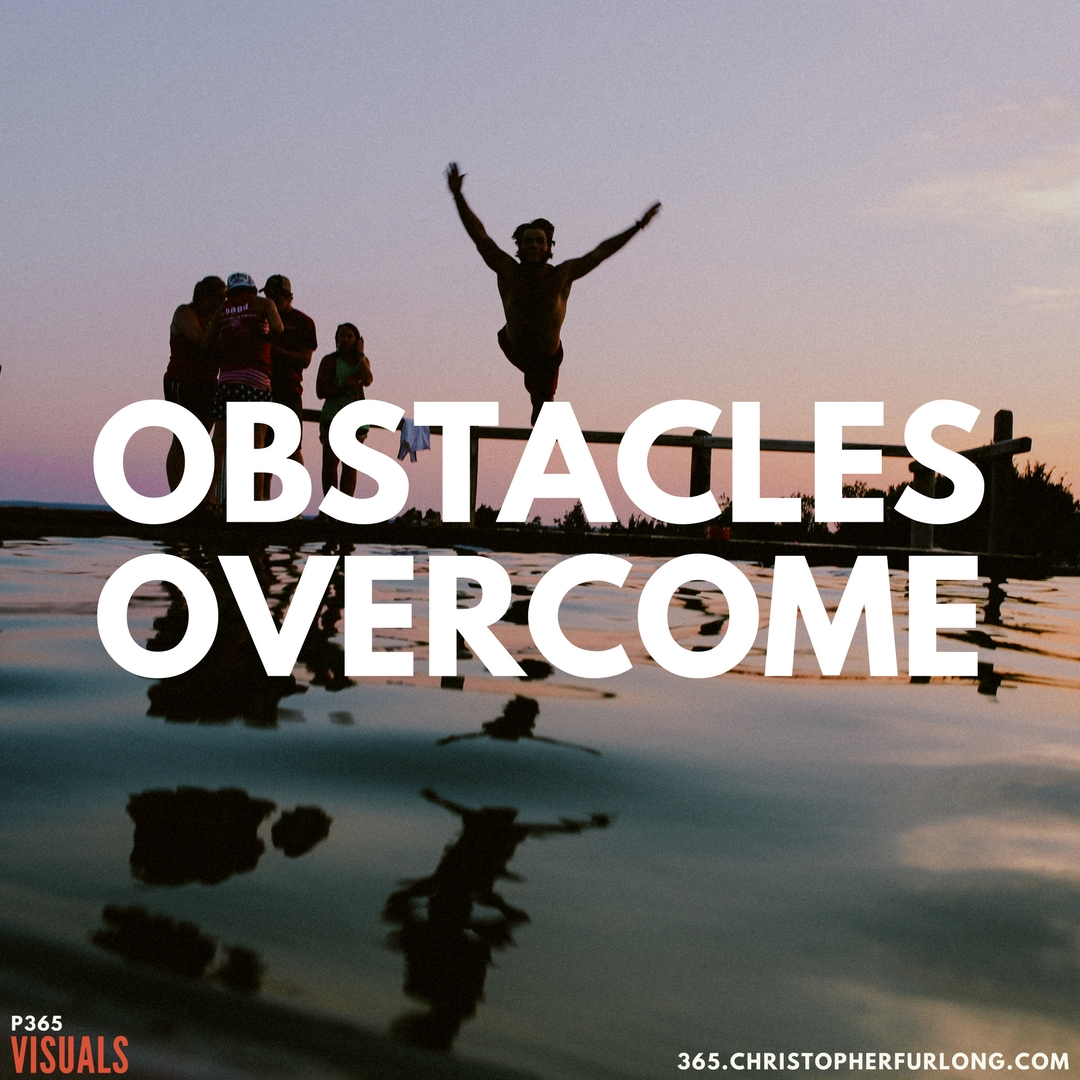P365 2018: Day #047: Obstacles Overcome