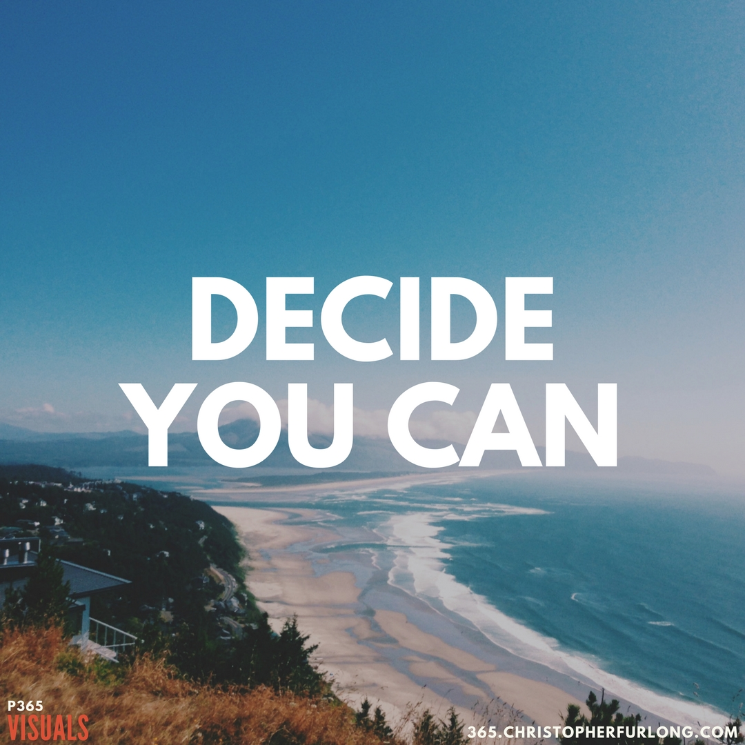 P365 2018: Day #052: Decide You Can