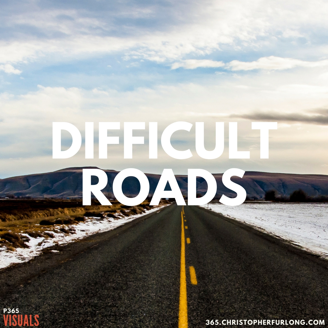 P365 2018: Day #060: Difficult Roads