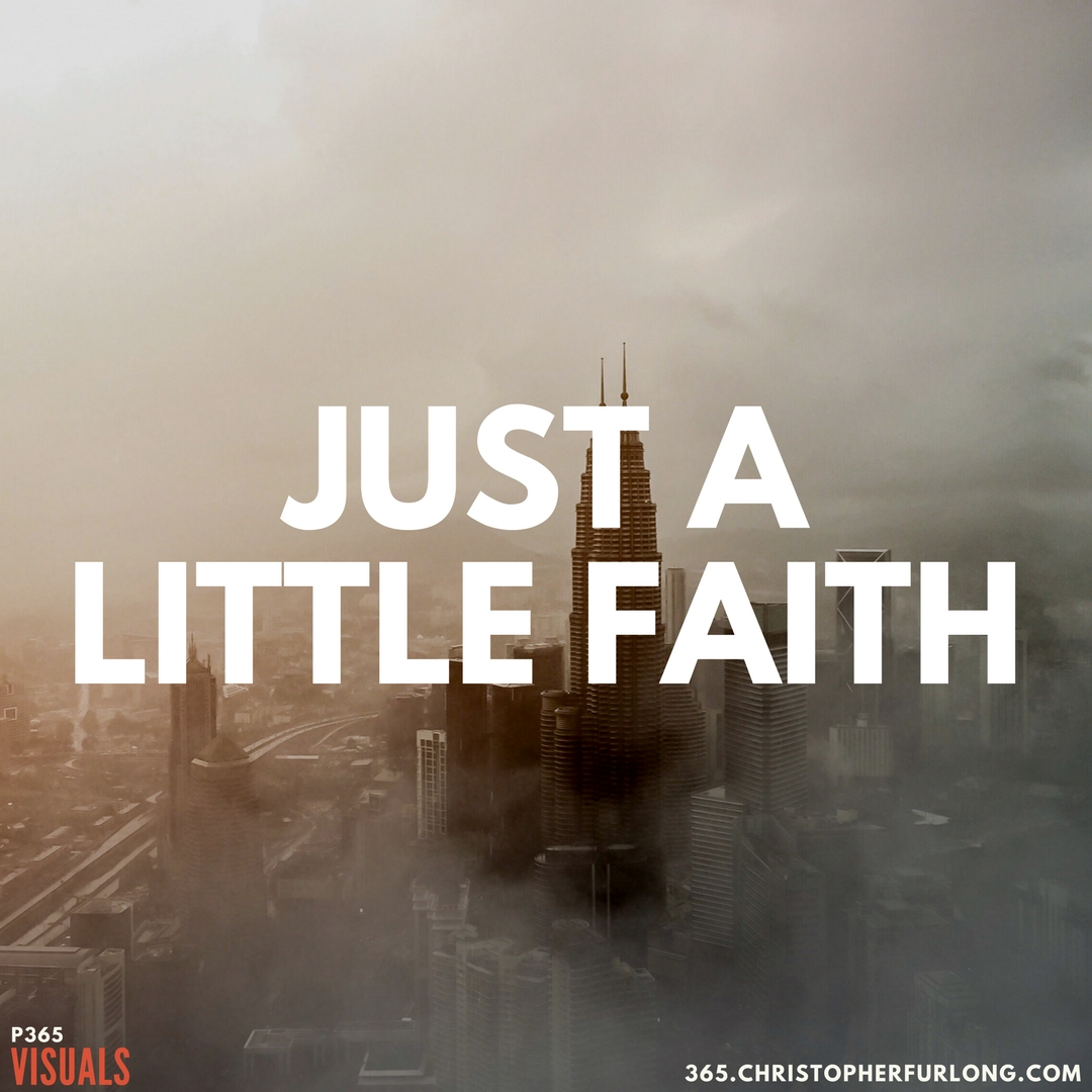 P365 2018: Day #064: Just A Little Faith