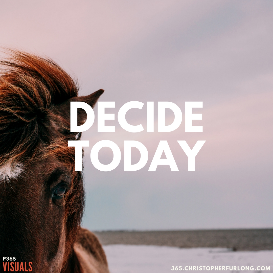 P365 2018: Day #065: Decide Today