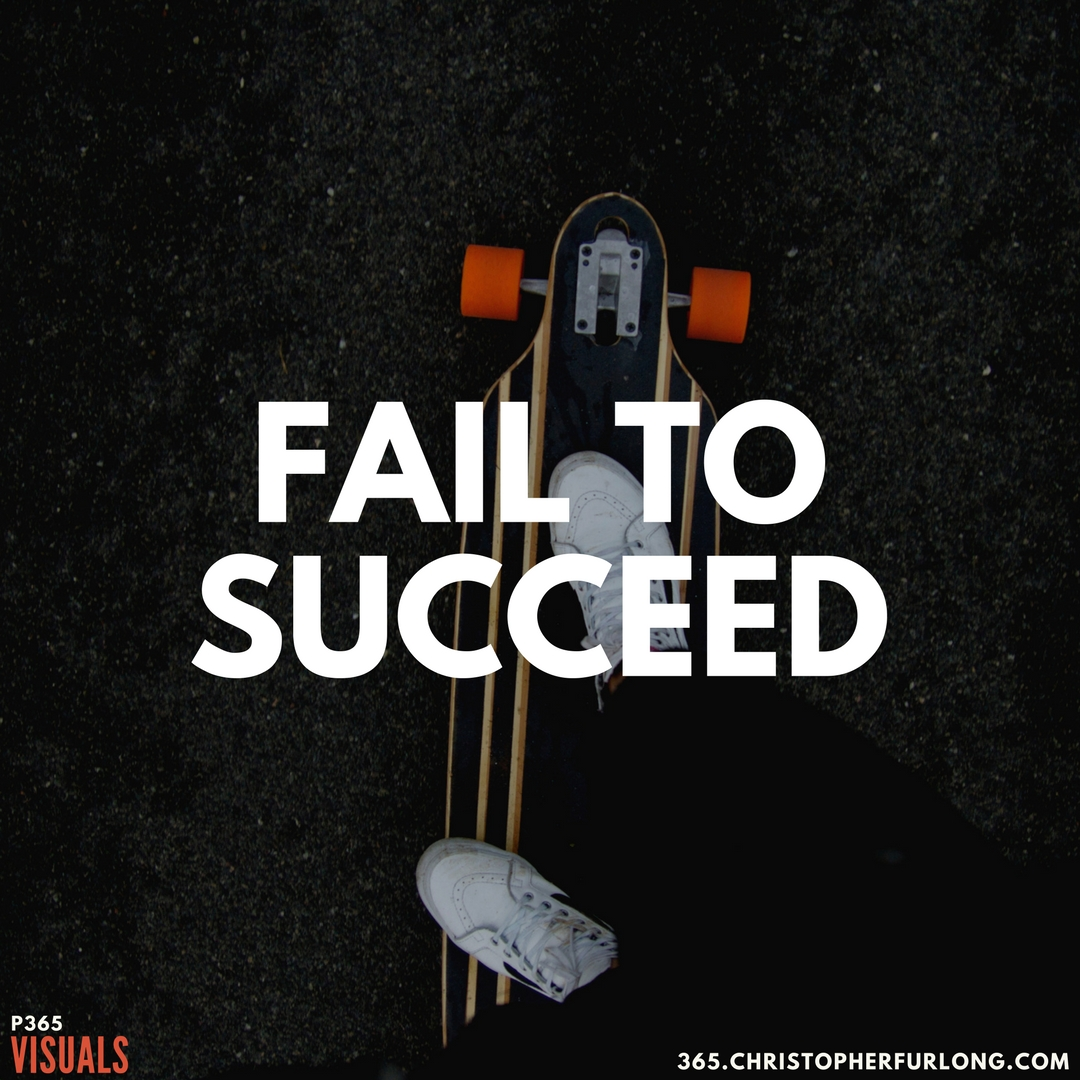 P365 2018: Day #072: Fail To Succeed!