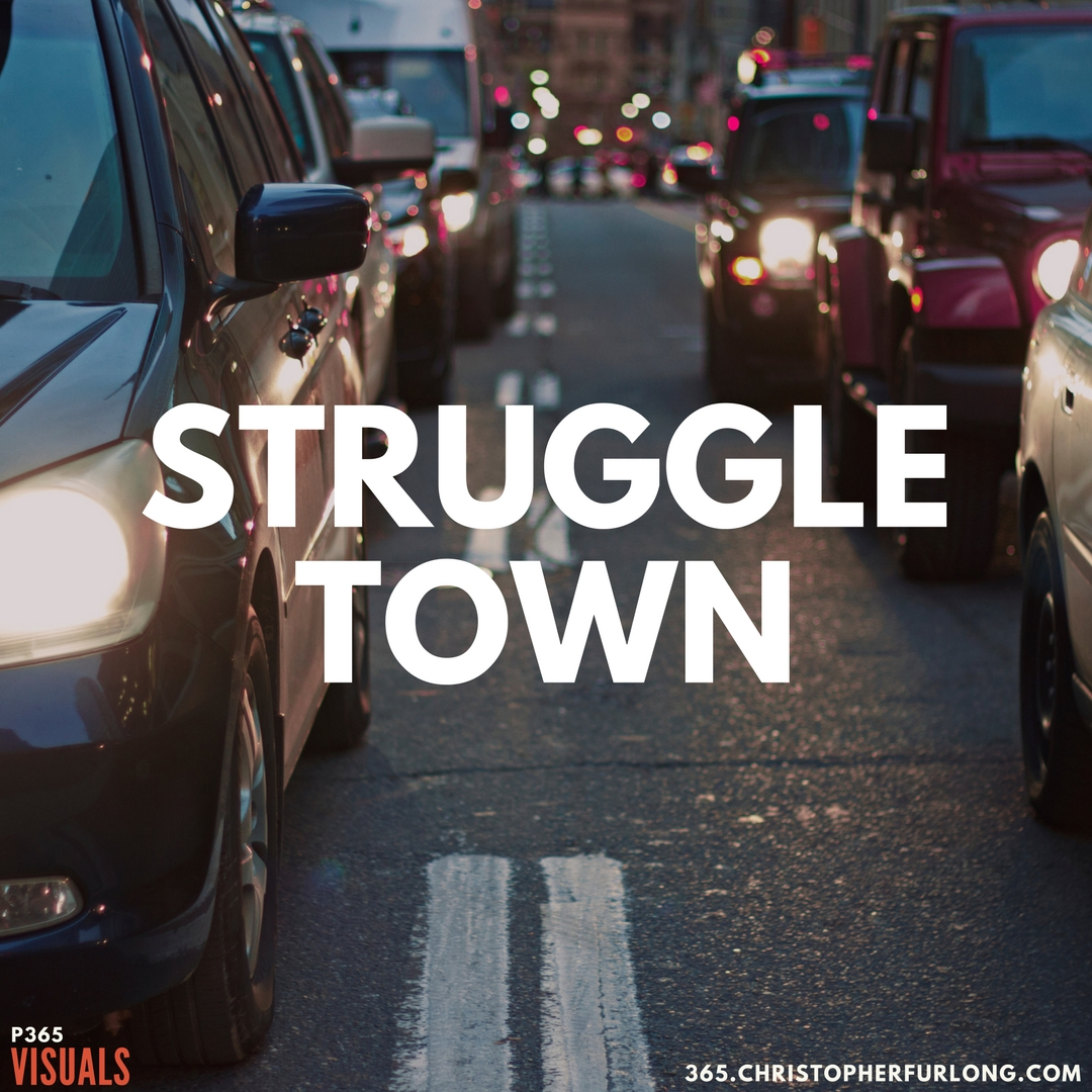 P365 2018: Day #113: Struggle Town