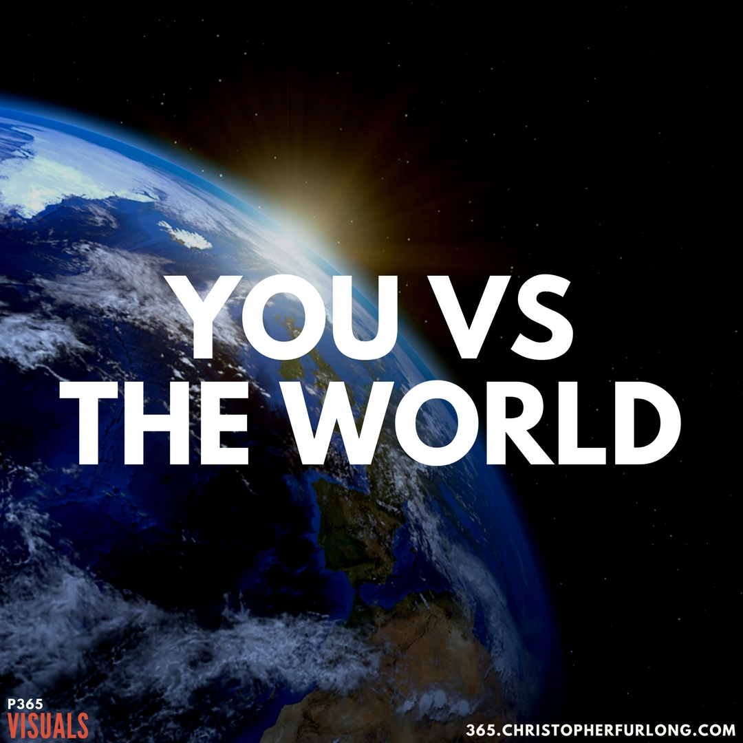 P365 2018: Day #117: You Vs The World