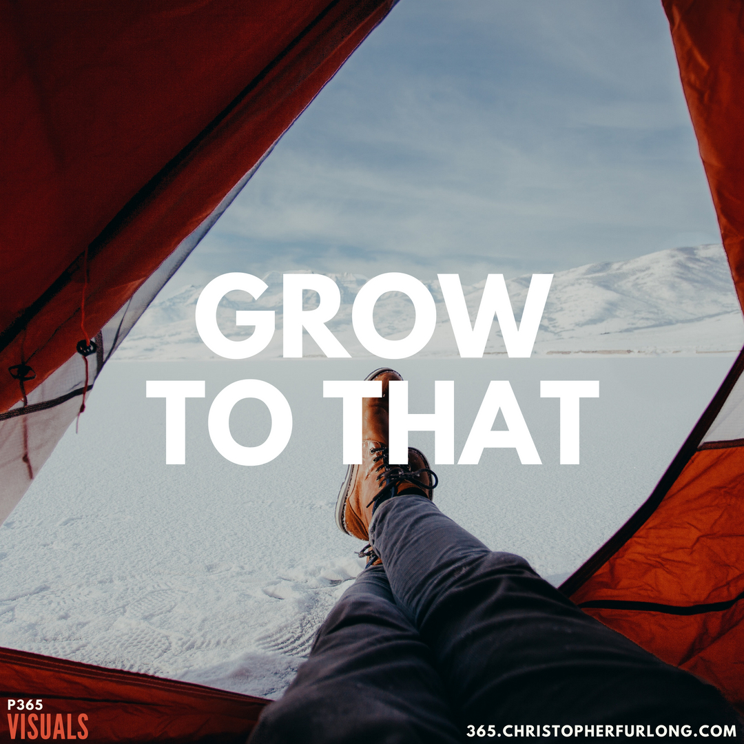 P365 2018: Day #133: Grow To That