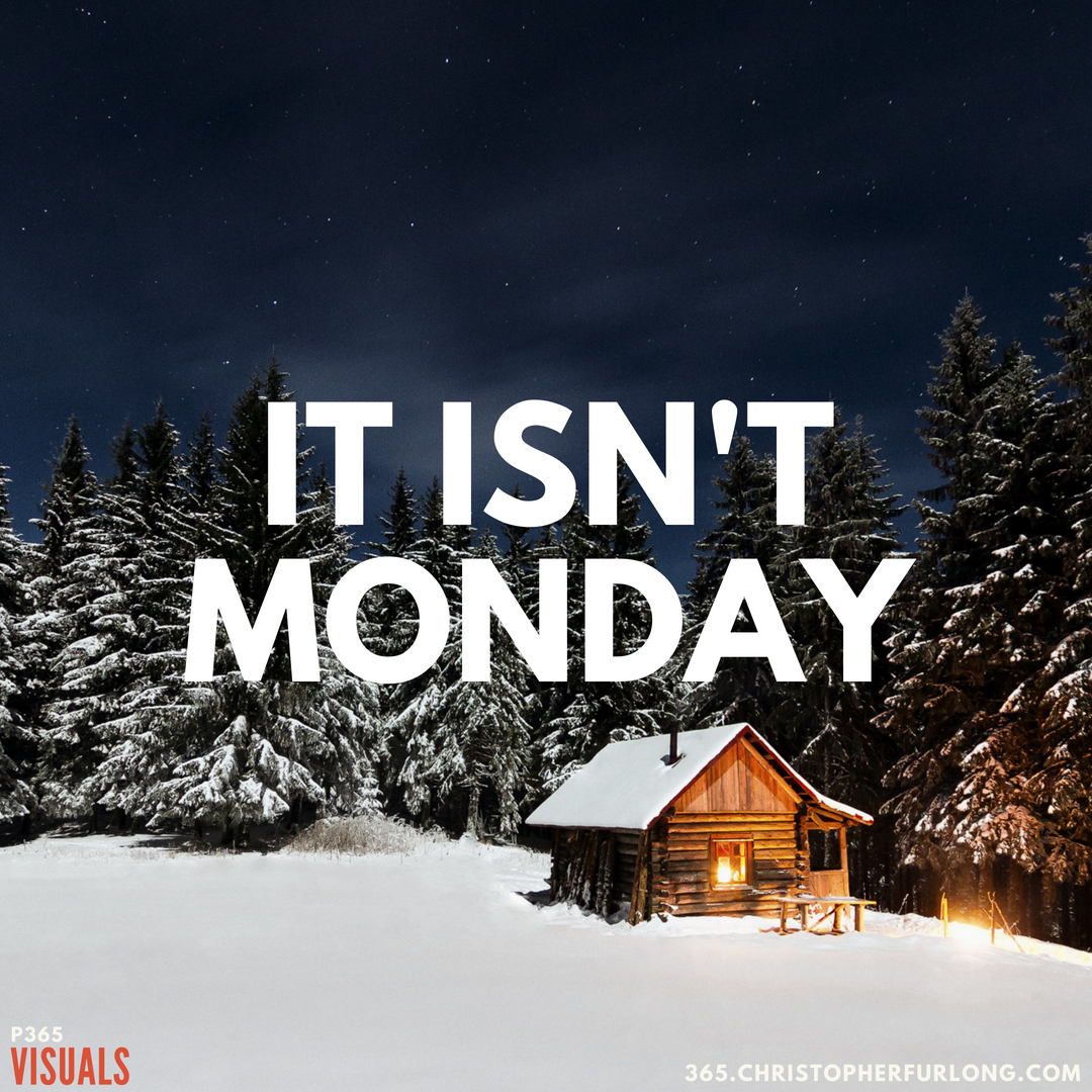P365 2018: Day #138: It Isn't Monday