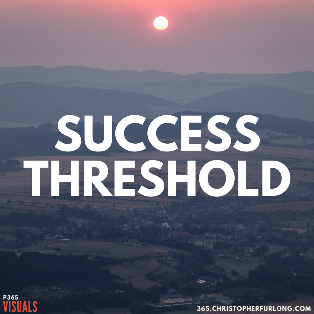 P365 2018: Day #140: Success Threshold
