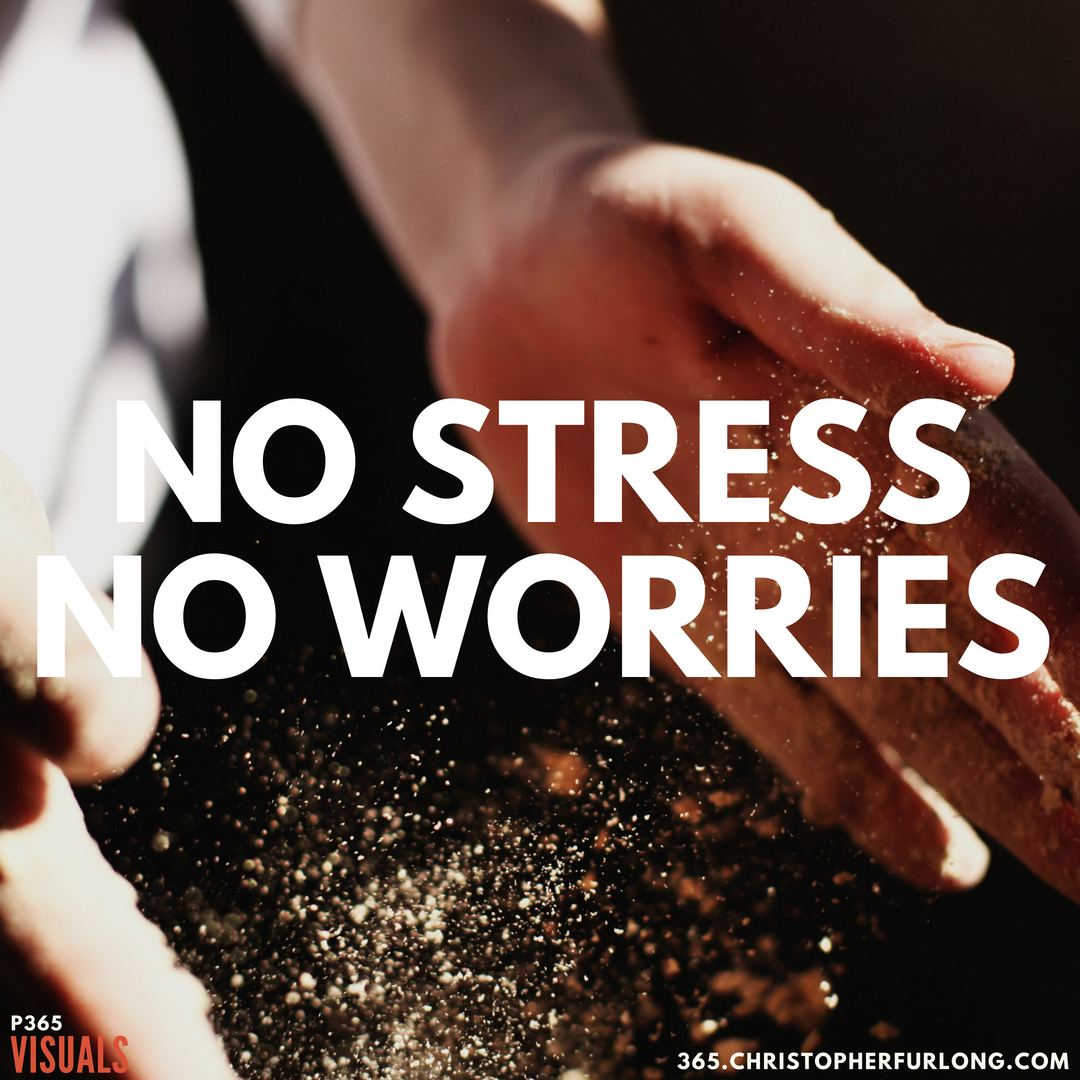 P365 2018: Day #151: No Stress. No Worries
