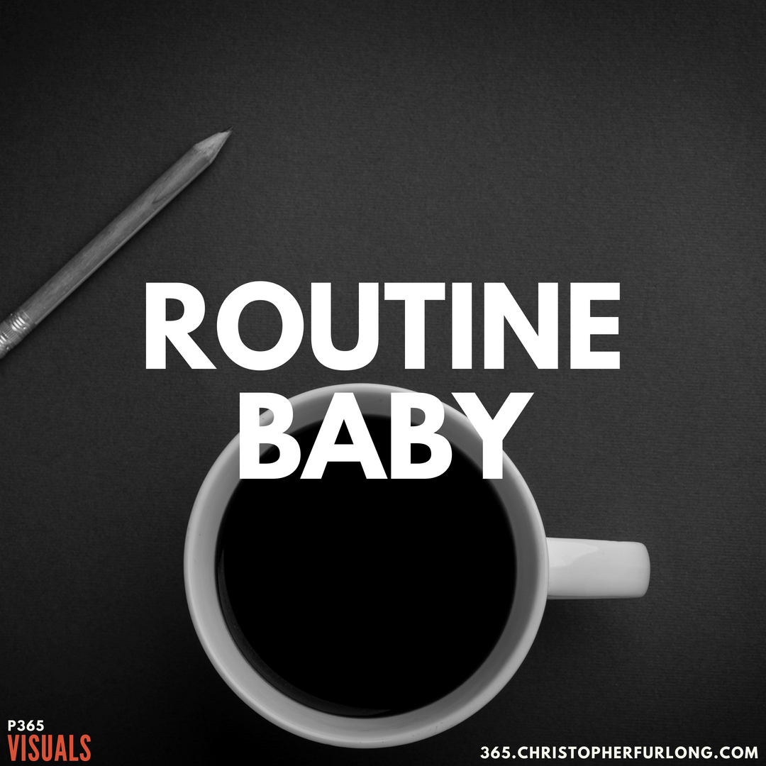 P365 2018: Day #190: Routine Baby!