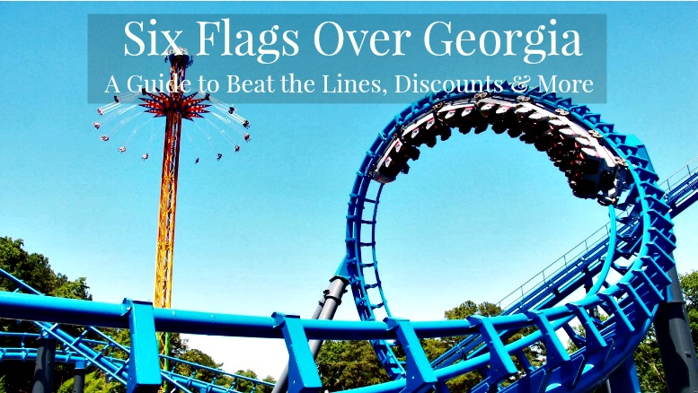 The ultimate guide to Six Flags Over Georgia