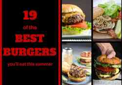 19 of the BEST Burgers you'll ever eat